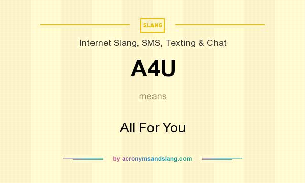 What does A4U mean? It stands for All For You