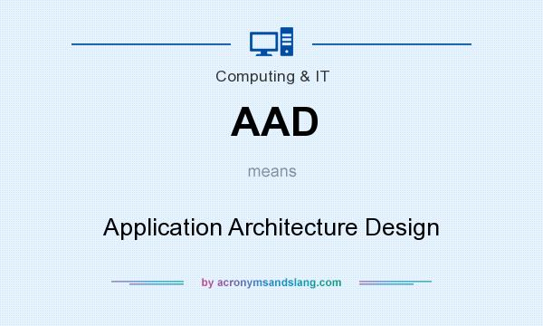 What does AAD mean? It stands for Application Architecture Design