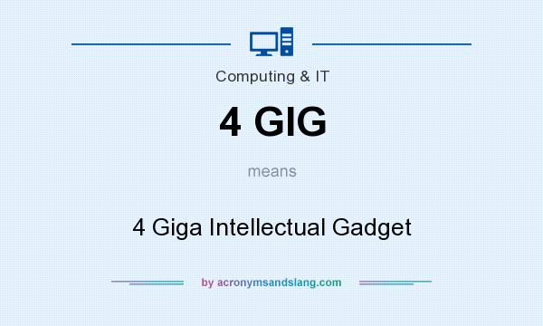 What does 4 GIG mean? It stands for 4 Giga Intellectual Gadget