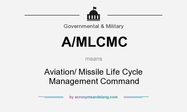 What does A/MLCMC mean? It stands for Aviation/ Missile Life Cycle Management Command