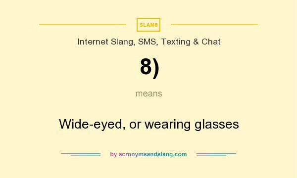 What does 8) mean? It stands for Wide-eyed, or wearing glasses
