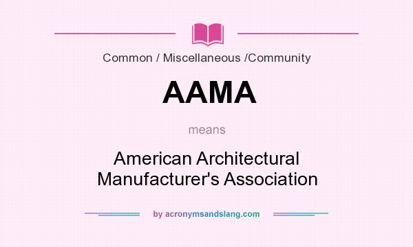 What does AAMA mean? It stands for American Architectural Manufacturer`s Association