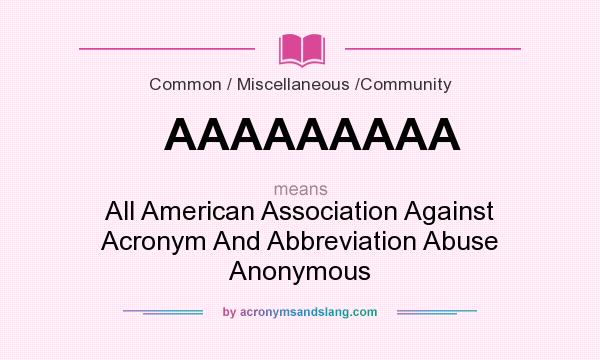 What does AAAAAAAAA mean? It stands for All American Association Against Acronym And Abbreviation Abuse Anonymous