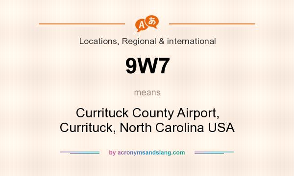 What does 9W7 mean? It stands for Currituck County Airport, Currituck, North Carolina USA