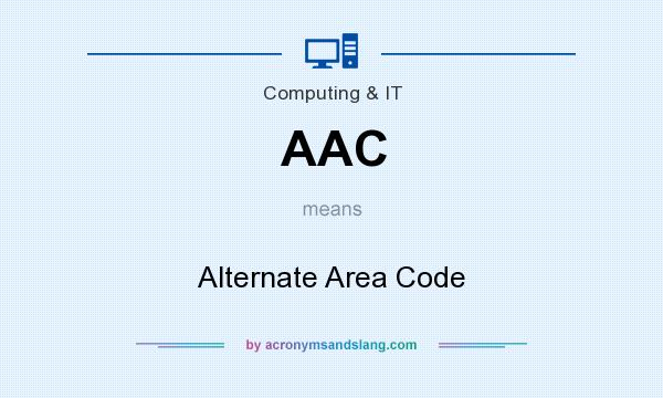 What does AAC mean? It stands for Alternate Area Code
