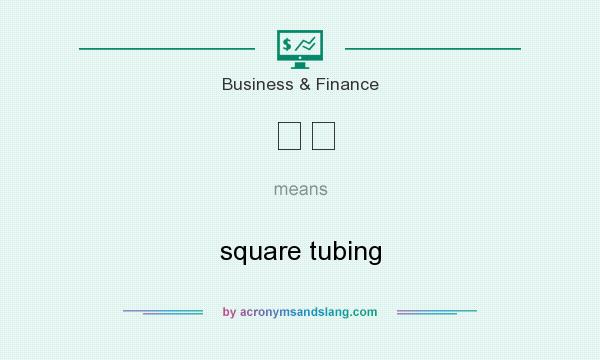 What does –� mean? It stands for square tubing