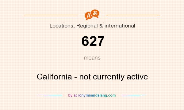What does 627 mean? It stands for California - not currently active
