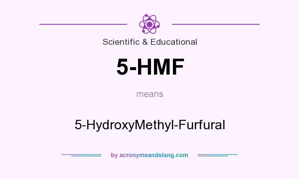 What does 5-HMF mean? It stands for 5-HydroxyMethyl-Furfural