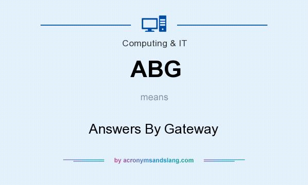 What does ABG mean? It stands for Answers By Gateway