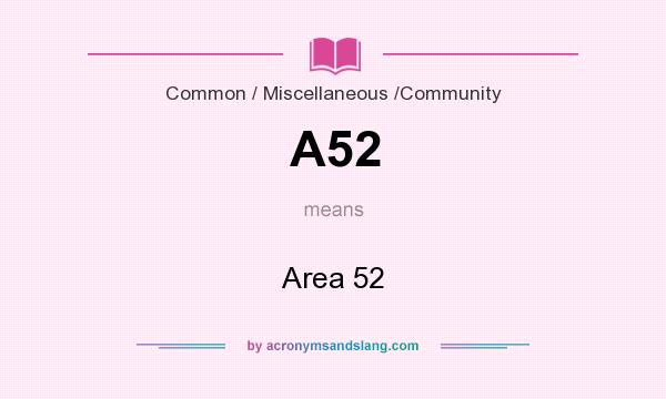 What does A52 mean? It stands for Area 52