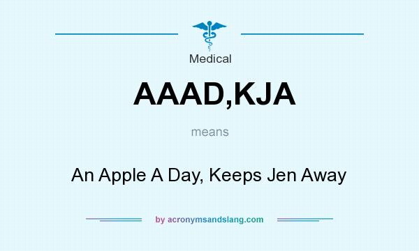 What does AAAD,KJA mean? It stands for An Apple A Day, Keeps Jen Away