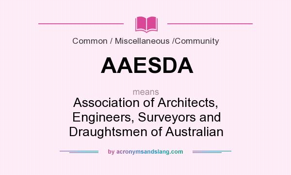 What does AAESDA mean? It stands for Association of Architects, Engineers, Surveyors and Draughtsmen of Australian