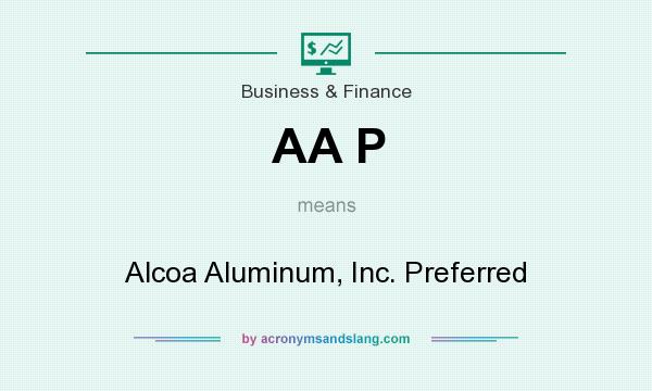 What does AA P mean? It stands for Alcoa Aluminum, Inc. Preferred