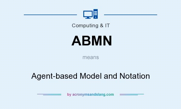What does ABMN mean? It stands for Agent-based Model and Notation