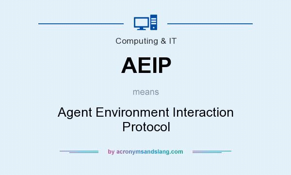What does AEIP mean? It stands for Agent Environment Interaction Protocol