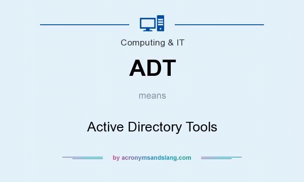 What does ADT mean? It stands for Active Directory Tools