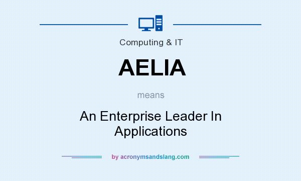 What does AELIA mean? It stands for An Enterprise Leader In Applications
