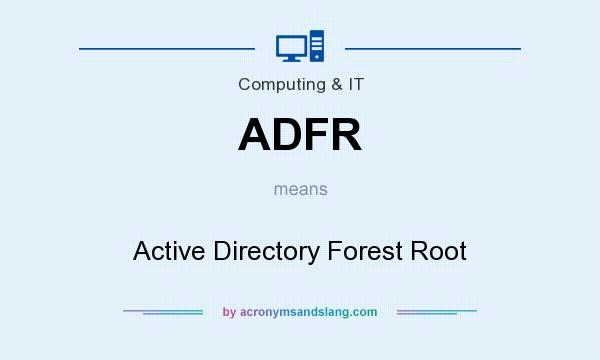 What does ADFR mean? It stands for Active Directory Forest Root