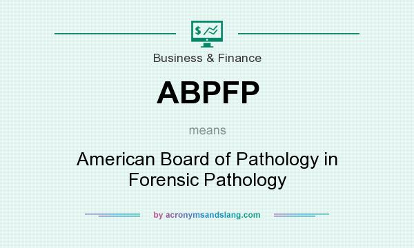 What Does Abpfp Mean Definition Of Abpfp Abpfp Stands For American Board Of Pathology In Forensic Pathology By Acronymsandslang Com