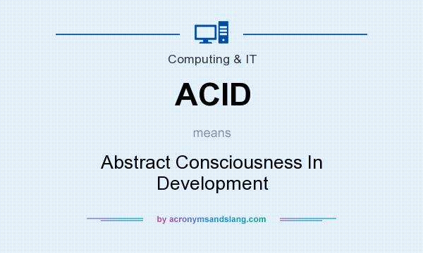 What does ACID mean? It stands for Abstract Consciousness In Development
