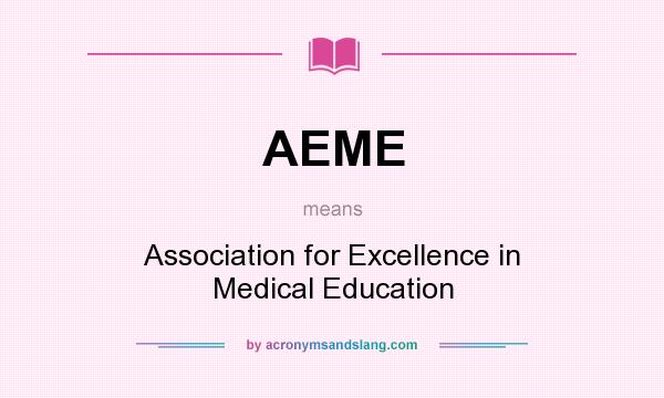 What does AEME mean? It stands for Association for Excellence in Medical Education