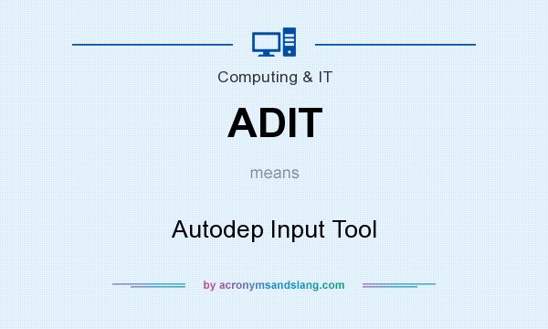 What does ADIT mean? It stands for Autodep Input Tool