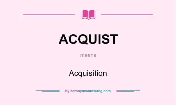 What does ACQUIST mean? It stands for Acquisition
