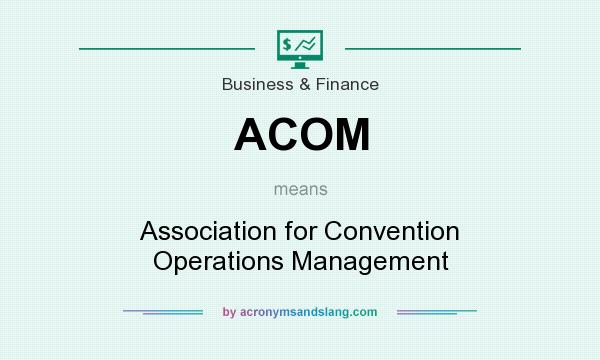 What does ACOM mean? It stands for Association for Convention Operations Management