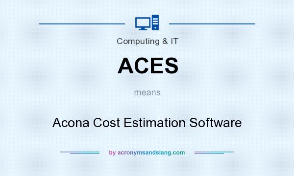 What does ACES mean? It stands for Acona Cost Estimation Software