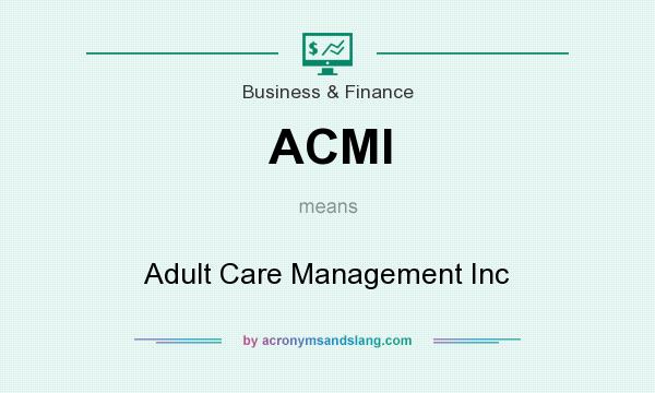 What does ACMI mean? It stands for Adult Care Management Inc