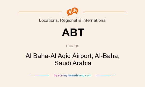 What does ABT mean? It stands for Al Baha-Al Aqiq Airport, Al-Baha, Saudi Arabia