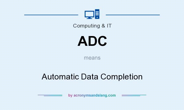 What does ADC mean? It stands for Automatic Data Completion