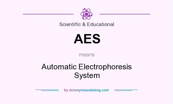What does AES mean? It stands for Automatic Electrophoresis System