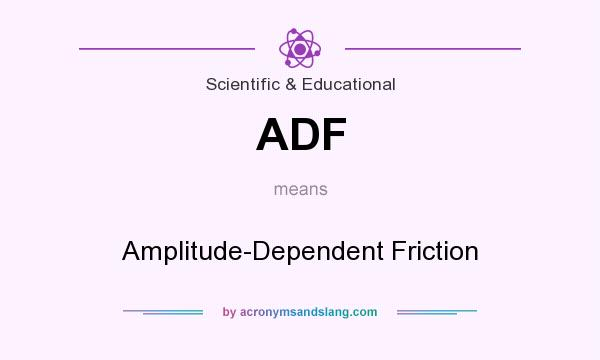 What does ADF mean? It stands for Amplitude-Dependent Friction