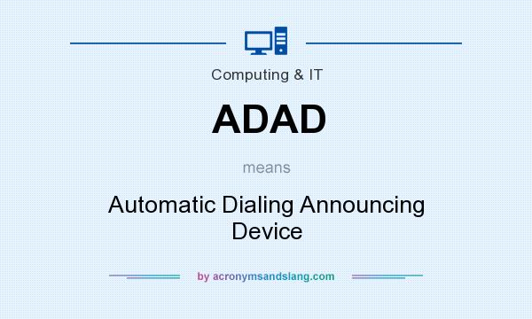 What does ADAD mean? It stands for Automatic Dialing Announcing Device