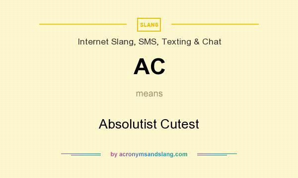 What does AC mean? It stands for Absolutist Cutest