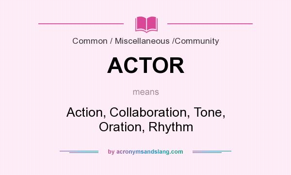 What does ACTOR mean? It stands for Action, Collaboration, Tone, Oration, Rhythm