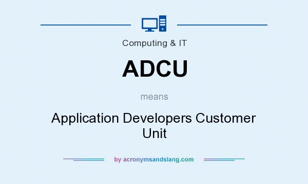 What does ADCU mean? It stands for Application Developers Customer Unit