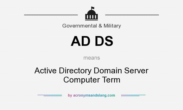 What does AD DS mean? It stands for Active Directory Domain Server Computer Term
