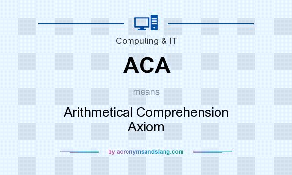 What does ACA mean? It stands for Arithmetical Comprehension Axiom