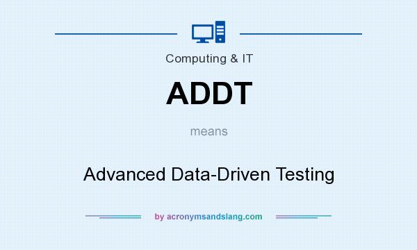 What does ADDT mean? It stands for Advanced Data-Driven Testing