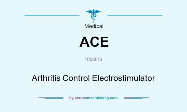 What does ACE mean? It stands for Arthritis Control Electrostimulator