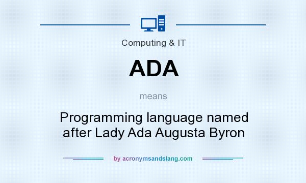 What does ADA mean? It stands for Programming language named after Lady Ada Augusta Byron