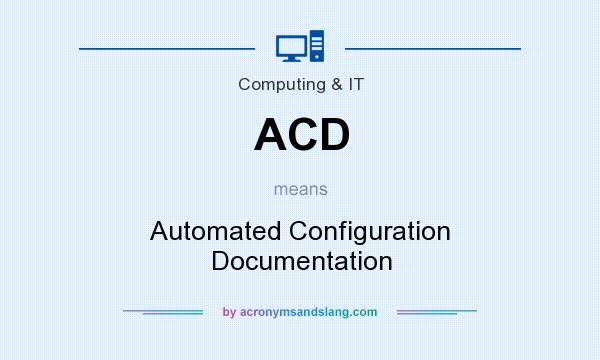 What does ACD mean? It stands for Automated Configuration Documentation