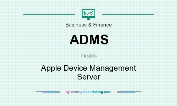 What does ADMS mean? It stands for Apple Device Management Server