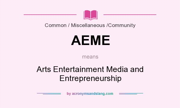 What does AEME mean? It stands for Arts Entertainment Media and Entrepreneurship