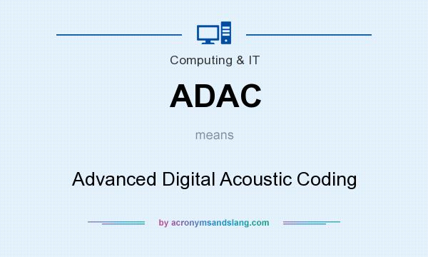 What does ADAC mean? It stands for Advanced Digital Acoustic Coding