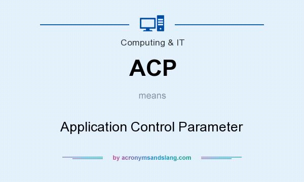 What does ACP mean? It stands for Application Control Parameter