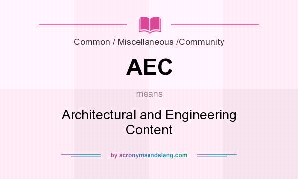 What does AEC mean? It stands for Architectural and Engineering Content