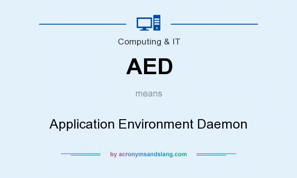 What does AED mean? It stands for Application Environment Daemon